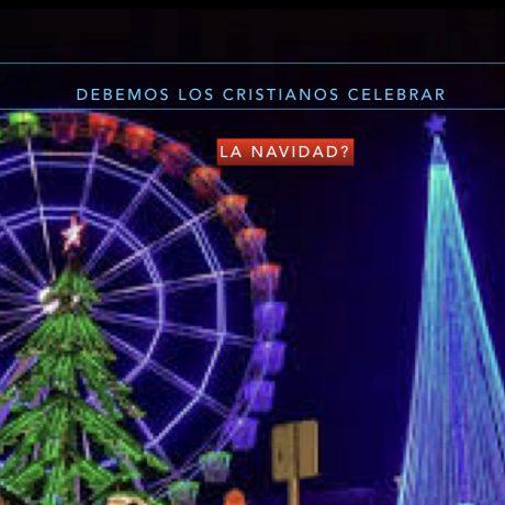 Debemos los cristianos celebrar la Navidad?