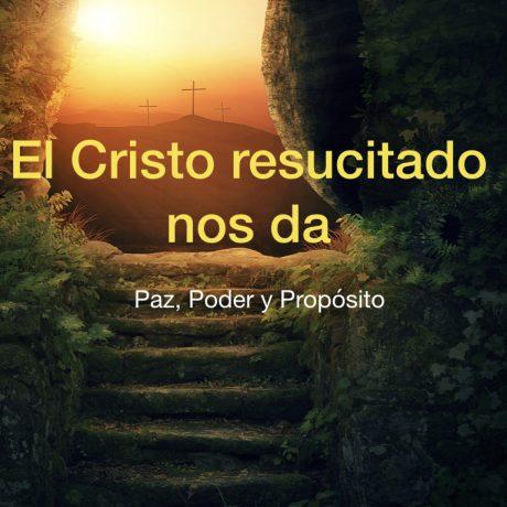 El Cristo resucitado nos da paz, poder y propósito
