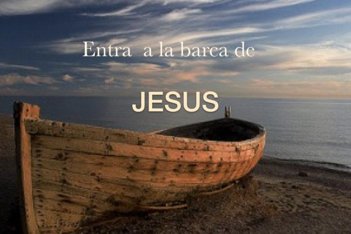 Entra a la barca de JESUS