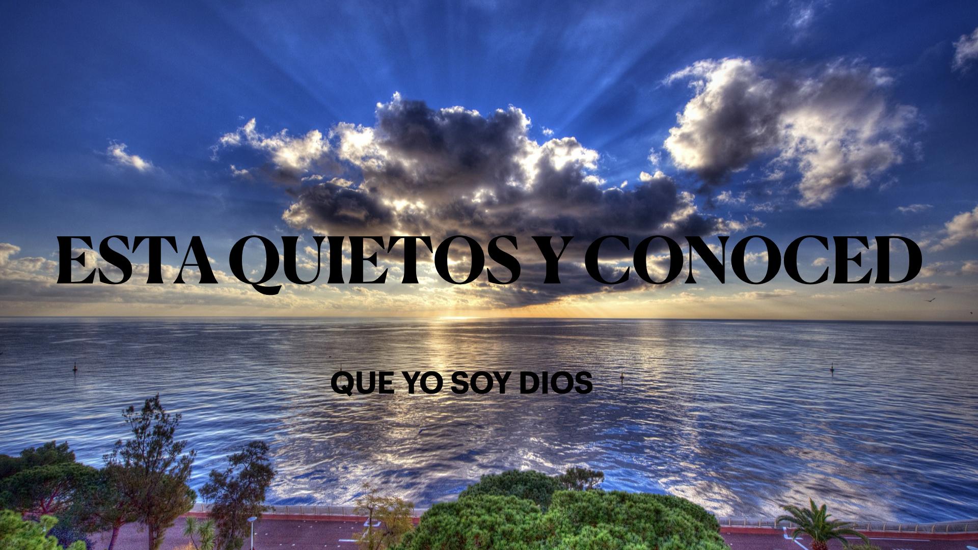 Estad quietos y conoced que Yo soy Dios