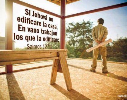 Si Jehova no edifica la casa..